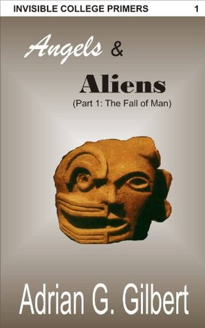 Angels and Aliens (part 1) The Fall of Man (Invisible College primers)