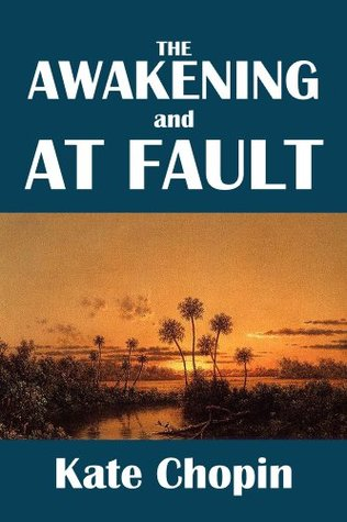 The Awakening and At Fault by Kate Chopin [Annotated]