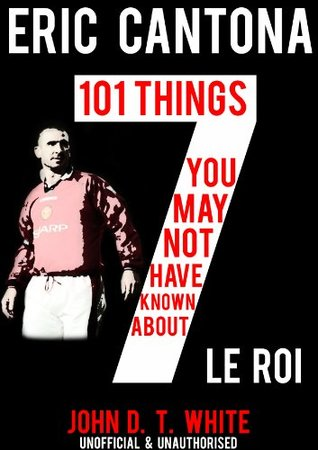 Eric Cantona - 101 Things you may not have known about Le Roi