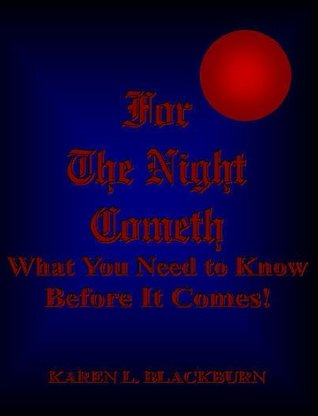 For the Night Cometh: What You Need to Know Before It Comes!