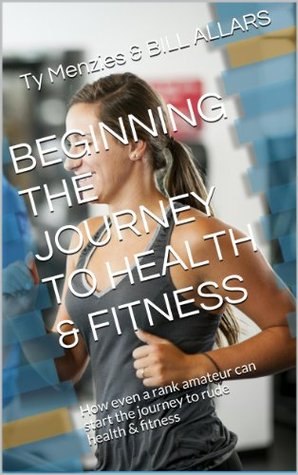 BEGINNING THE JOURNEY TO HEALTH & FITNESS: How even a rank amateur can start the journey to rude health & fitness