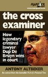 The cross examiner: How legendary criminal lawyer Dup De Bruyn wins in court