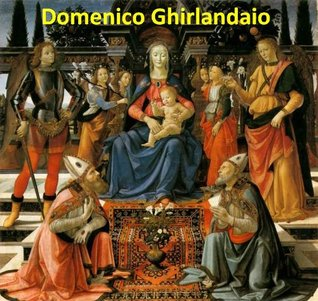 106 Color Paintings of Domenico Ghirlandaio - Italian Renaissance Painter (1449 - January 11, 1494)