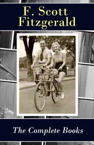 Ebook The Complete Books of F. Scott Fitzgerald (all his 5 novels + all 4 short story collections published during his lifetime): This Side of Paradise + The ... + All the Sad Young Men + Taps at Reveille by F. Scott Fitzgerald TXT!