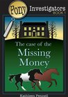 The Case of the Missing Money (Pony Investigators Book 1)