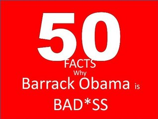 50 Facts why President Obama is Bad*ass: The Audacity of Awesomeness
