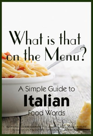 What is that on the Menu? A Simple Guide to Italian Food Words
