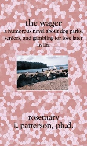 The Wager: A Humorous Novel about Dog Parks, Seniors, and Gambling for Lover Later in Life.