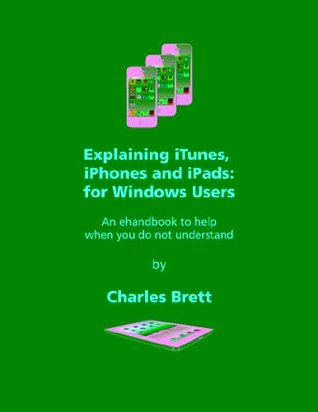 Explaining iTunes, iPhones and iPads: for Windows Users