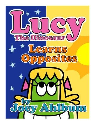 Lucy the Dinosaur: Learns Opposites (Frederator Books' newest read out loud digital book for 3-6 year olds)