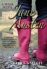A Walk with Jane Austen: A Modern Woman's Search for Happiness, Fulfilment, and Her Very Own Mr.Darcy
