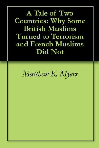 A Tale of Two Countries: Why Some British Muslims Turned to Terrorism and French Muslims Did Not