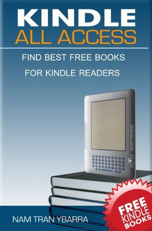 Kindle All Access Brand New 2011 Edition: A Complete Guide On How To Get Free Ebooks For Kindle, How To Use Your Kindle For Starters, Useful Kindle Tips ... Books With Links To Best Free Ebook Sites