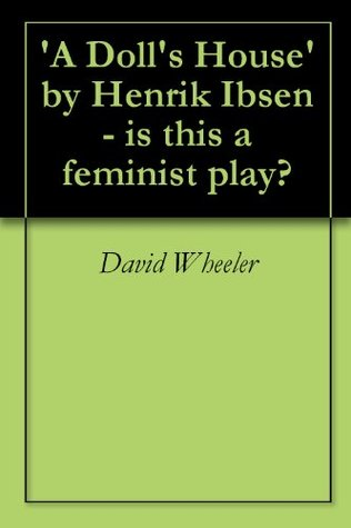 'A Doll's House' by Henrik Ibsen - is this a feminist play?
