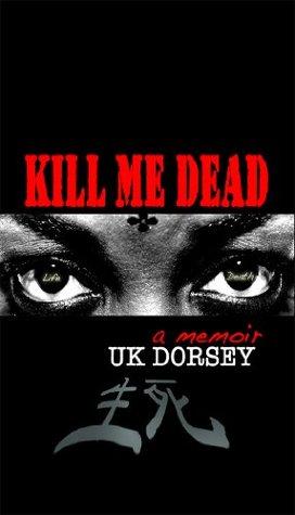 Kill Me Dead: A Memoir