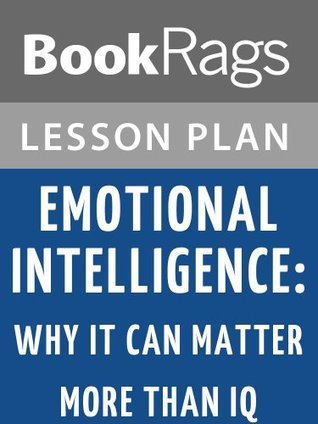 Emotional Intelligence: Why It Can Matter More Than IQ Lesson Plans