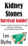 Kidney Stones Survival Guide! Kidney Health Solutions Through Natural Treatment And Healthy Renal Diet. (Healthy Living Books)