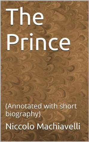 The Prince: (Annotated with short biography)