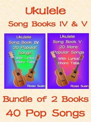 Ukulele Song Book 4 & 5 - 40 Popular Songs With Lyrics and Ukulele Chord Tabs - Bundle of 2 Ukulele Song Books