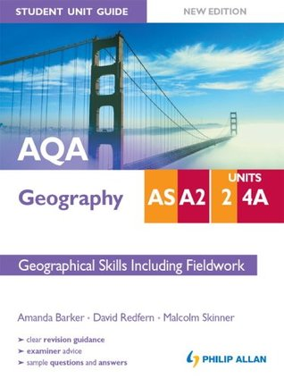 AQA AS/A2 Geography Unit 2 & 4a: Geographical Skills (including Fieldwork) [New Edition]: Student Unit Guide