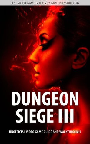 Dungeon Siege III - Unofficial Video Game Guide & Walkthrough