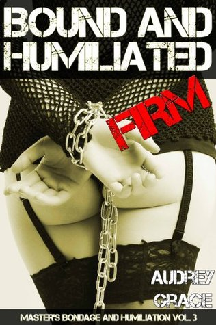 Bound and Humiliated Firm (Master's Bondage and Humiliation Vol. 3)