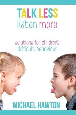 Talk Less, Listen More: Solutions for children's difficult behaviour