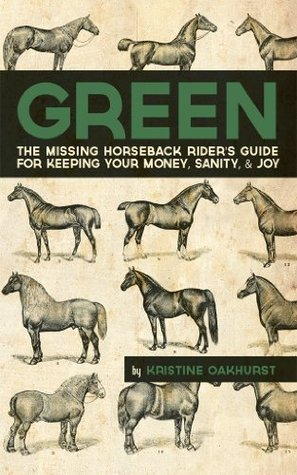 Green: The Missing Horseback Rider's Guide for Keeping Your Money, Sanity, and Joy