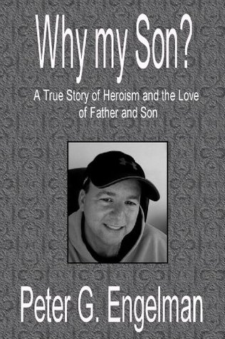 Why My Son? A True Story of Heroism and the Love of Father and Son