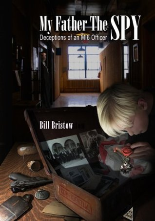 My Father The Spy: Deceptions of an MI6 Officer