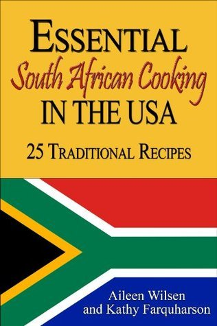 Essential South African Cooking in the USA: 25 Traditional Recipes