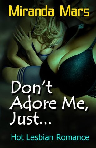 Don't Adore Me, Just...