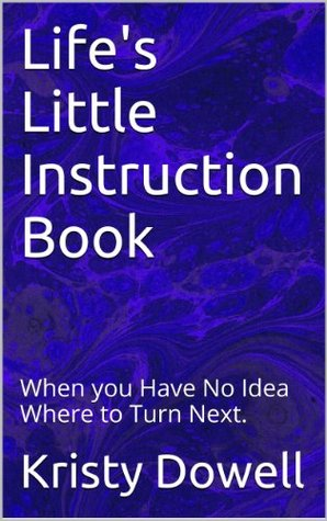 Lifes Little Instruction Book By Kristy Dowell