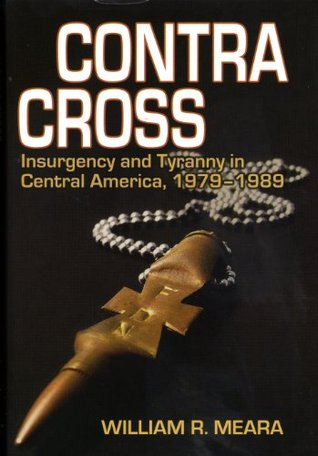 contra-cross-insurgency-and-tyranny-in-central-america-1979-1989