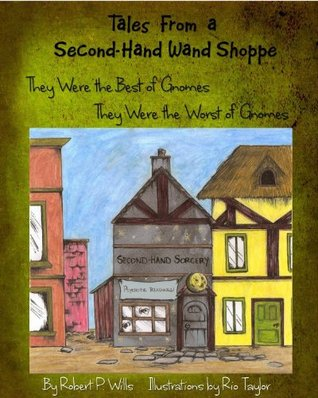 They Were The Best of Gnomes, They Were The Worst of Gnomes (Tales From a Second-Hand Wand Shoppe, #1)