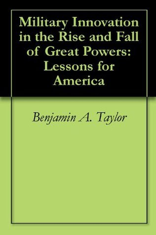 Military Innovation in the Rise and Fall of Great Powers: Lessons for America
