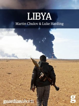 Libya: Murder in Benghazi and the Fall of Gaddafi