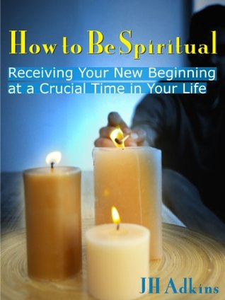 How to Be Spiritual: Receiving Your New Beginning at a Crucial Time in Your Life - Limited Edition