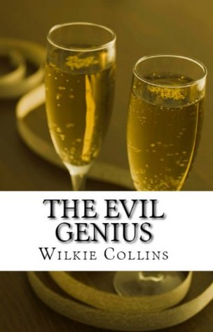 Wilkie Collins Classics: The Evil Genius & I Say No