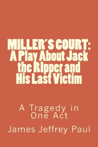 Miller's Court:  The Story of Jack the Ripper and His Last Victim