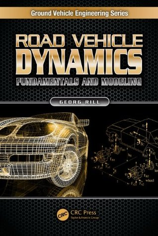 Road Vehicle Dynamics: Fundamentals and Modeling (Ground Vehicle Engineering Series)
