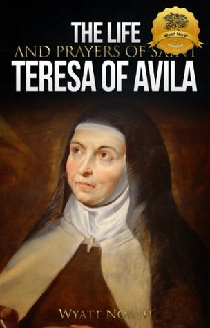 The Life and Prayers of Saint Teresa of Avila
