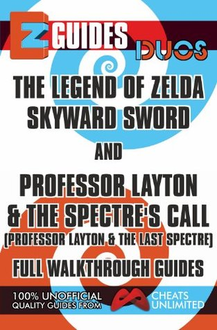 EZ Guides: Duos - The Legend of Zelda: Skyward Sword and Professor Layton and the Spectre's Call (Professor Layton and the Last Specter) Full Walkthrough Guides