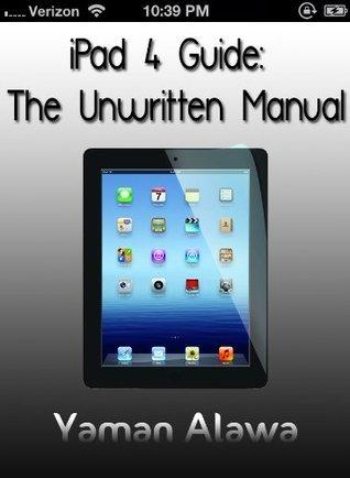 iPad 4 Guide: The Unwritten iPad 4 Manual