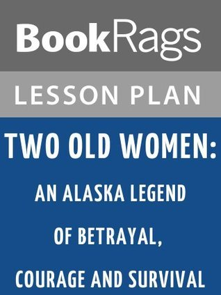 Two Old Women: An Alaska Legend of Betrayal, Courage, and Survival by Velma Wallis Lesson Plans