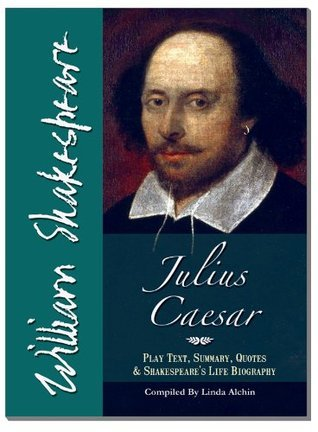Julius Caesar - Text of Play by Shakespeare including Summary, Famous Quotes and Shakespeare's Life Biography