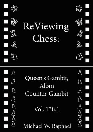ReViewing Chess: Queen's Gambit, Albin Counter-Gambit, Vol. 138.1