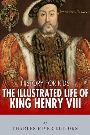 History for Kids: The Illustrated Life of King Henry VIII
