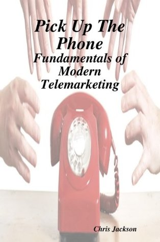Ebook Pick Up The Phone - Everything you need to know about the basics of Telemarketing by Chris Jackson PDF!