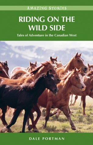 Riding on the Wild Side: Tales of Adventure in the Canadian West (Amazing Stories (Heritage House))